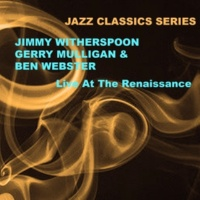 Jimmy Witherspoon,Gerry Mulligan&Ben Webster Jazz Classics Series: Live at the Renaissance