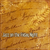 Relaxing Jazz Music Jazz on the Friday Night ‐ Best Ways to Relax, Smooth Jazz Music, Peaceful Piano for Relaxation, Mellow Jazz, Easy Listening