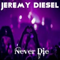 Jeremy Diesel Never Die