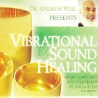 Kimba Arem and Friends Vibrational Sound Healing: Dr. Andrew Weil Presents