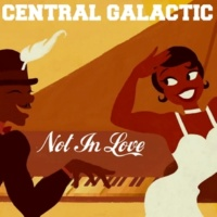 Galaxy&Central Galactic Not In Love
