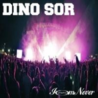 Dino Sor I'm Never