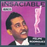 """Felipe """"La Voz"""" Rodriguez Insaciable"""