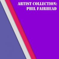 Phil Fairhead Artist Collection: Phil Fairhead