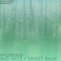 WadeFoker Bad Fate / Sweet Rain