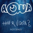 Aqua How R U Doin? [Club Mix]