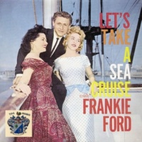 Frankie Ford Let's Take a Sea Cruise