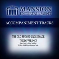 Mansion Accompaniment Tracks The Old Rugged Cross Made the Difference (Made Popular by Gaither Vocal Band) [Accompaniment Track]
