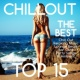 Chill Out Chillout Top 15 ‐ The Best Chill Out Relaxing Music Sexy Lounge Beats Bar Café Party Songs & Ambient