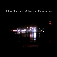 Antagone The Truth About Timmins