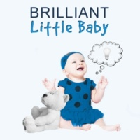 Baby Brilliant Music Universe Brilliant Little Baby ‐ Classical Music for Little Baby, Smart Children, Build Your Baby IQ, Classical Time with Mozart, Classical Sounds for Your Baby