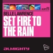 Belle Lawrence Set Fire To The Rain (Almighty Essential Radio Edit)