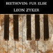 "Leon Zyker Bagatelle No. 25 in A Minor, WoO 59 ""Für Elise"""
