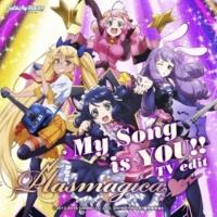 プラズマジカ(CV:稲川英里、上坂すみれ、沼倉愛美、佐倉綾音) My Song is YOU !! <TV edit>