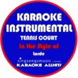 Karaoke All Hits Tennis Court (In the Style of Lorde) [Karaoke Instrumental Version]