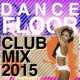 Dancefloor Club Hits Dancefloor Club Mix 2015