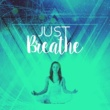Breathe Just Breathe
