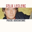 Félix Leclerc Prière bohémienne