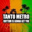 Tanto Metro/Devonte Rhythm Is Gonna Get You