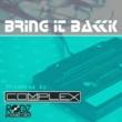 Complex Bring It Back
