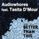 Audiowhores Better Than This (feat. Tasita D'mour)
