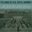 The Band of H.M. Royal Marines A Life on the Ocean Way