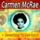 Carmen McRae Something to Live For