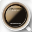 Cafe Backing Band Every Moment (Backing Track Instrumental Version)