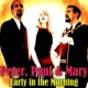 Peter, Paul & Mary Early in the Morning