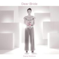 西野 カナ Dear Bride