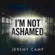 Jeremy Camp I'm Not Ashamed