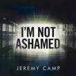 Jeremy Camp I'm Not Ashamed