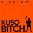 HISATOMI KUSO BITCH