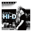 HI-D Love is....
