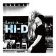 HI-D Love is....