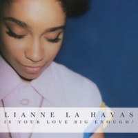 Lianne La Havas Is Your Love Big Enough?