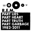 R.E.M. Part Lies, Part Heart, Part Truth, Part Garbage: 1982-2011