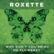 Roxette Why Don't You Bring Me Flowers?