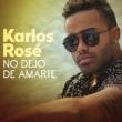 Karlos Rosé No Dejo De Amarte