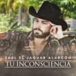 Saul El Jaguar Alarcón Tu Inconsciencia
