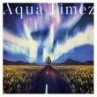 Aqua Timez アスナロウ