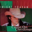 Dwight Yoakam Come On Christmas