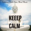 Candles Keep Calm - Calming Reiki Open Mind Music for Stress Relief and Healing Therapy with New Age Meditative Sounds