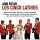 Los Cinco Latinos Aqui Estan