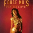 Force MD's Tender Love