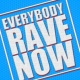 Raving Everybody Rave Now