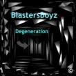 BlastersBoyz Degeneration
