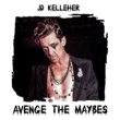 JD Kelleher Avenge The Maybes