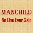Manchild No One Ever Said