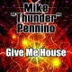 "Mike ""Thunder"" Pennino Give Me House"